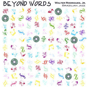 CD「Beyond Words」WALTER RODRIGUES, JR(全8曲 iTunesストアでは1,200円)